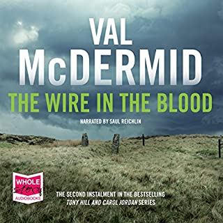 The Wire in the Blood                   By:                                                                                                                                 Val McDermid                               Narrated by:                                                                                                                                 Saul Reichlin                      Length: 15 hrs and 40 mins     77 ratings     Overall 4.6
