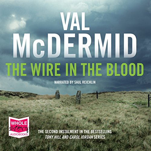The Wire in the Blood                   By:                                                                                                                                 Val McDermid                               Narrated by:                                                                                                                                 Saul Reichlin                      Length: 15 hrs and 40 mins     75 ratings     Overall 4.6
