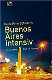 Buenos Aires intensiv: Tango urbano - Stadt im Aufbruch - Heinz Peter Schwerfel