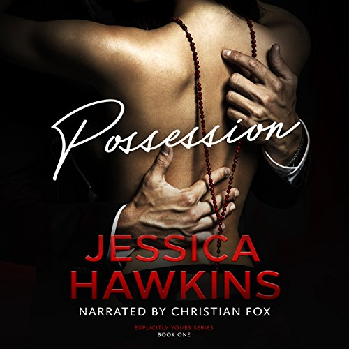 Possession     Explicitly Yours, Volume 1              By:                                                                                                                                 Jessica Hawkins                               Narrated by:                                                                                                                                 Christian Fox                      Length: 5 hrs and 15 mins     7 ratings     Overall 4.7