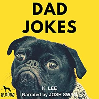 Dad Jokes: Cheesy Jokes to Make You Groan                   Written by:                                                                                                                                 K. Lee                               Narrated by:                                                                                                                                 Josh Swan                      Length: 13 mins     Not rated yet     Overall 0.0