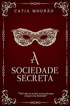 A sociedade secreta por [Catia Mourão]