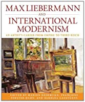 Max Liebermann and International Modernism: An Artist's Career from Empire to Third Reich (Studies in German History) by Unknown(2011-05-01)