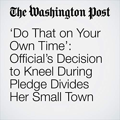 'Do That on Your Own Time': Official's Decision to Kneel During Pledge Divides Her Small Town copertina