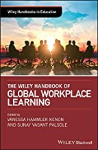 The Wiley Handbook of Global Workplace Learning (Wiley Handbooks in Education)