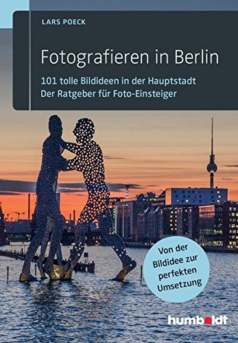 bester der welt Fotografie in Berlin: 101 großartige Fotoideen in der Hauptstadt. Anfängerleitfaden für Fotografen 2021