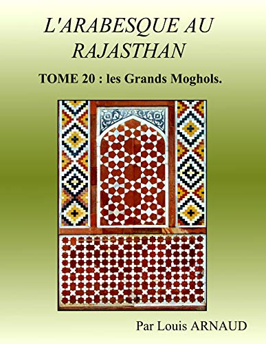 L'ARABESQUE AU RAJASTHAN: Les Grands Moghols. (French Edition)