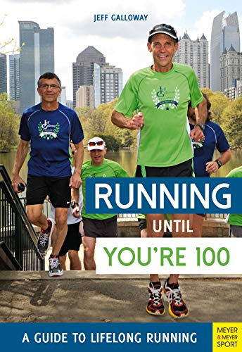 Running Until You're 100: A Guide to Lifelong Running
