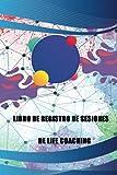 LIBRO DE REGISTRO DE SESIONES DE LIFE COACHING: Planificador de citas, libro de registro de guía de tutoría y entrenamiento profesional, libro de registro de Life Coach para registrar sesiones