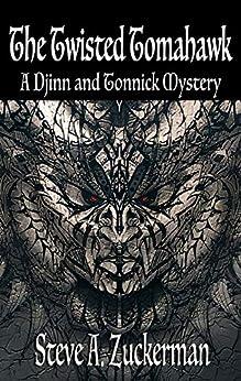 The Twisted Tomahawk: A Djinn and Tonnick Murder Mystery (Djinn and Tonnick Murder Mysteries Book 2) by [Steve Zuckerman]