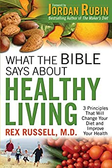 What the Bible Says About Healthy Living by [Rex MD Russell, Jordan Rubin]