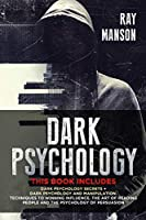 Dark Psychology: This Book Includes: Dark Psychology Secrets + Dark Psychology and Manipulation. Techniques to winning influence. The art of reading people and The psychology of Persuasion. (Mindset)