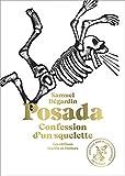 Posada - Confession d'un squelette. Avec 115 des plus mortelles gravures de José Guadalupe Posada