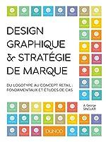 Design graphique et stratégie de marque - Du logotype au concept retail : fondamentaux et études de cas d'A. George Sinclair