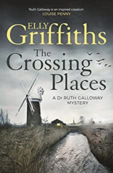 The Crossing Places: The Dr Ruth Galloway Mysteries 1 (English Edition) par [Elly Griffiths]