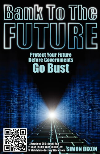 Compare Textbook Prices for Bank to the Future: Protect your Future before Governments Go Bust  ISBN 9781907720376 by Dixon, Simon