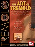 Art of Tremolo: A Comprehensive Analysis of Hte Tremolo Technique for Classical, Flamenco, & Fingerstyle Guitar (Mel Bay Presents)