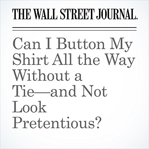 Can I Button My Shirt All the Way Without a Tie—and Not Look Pretentious? copertina