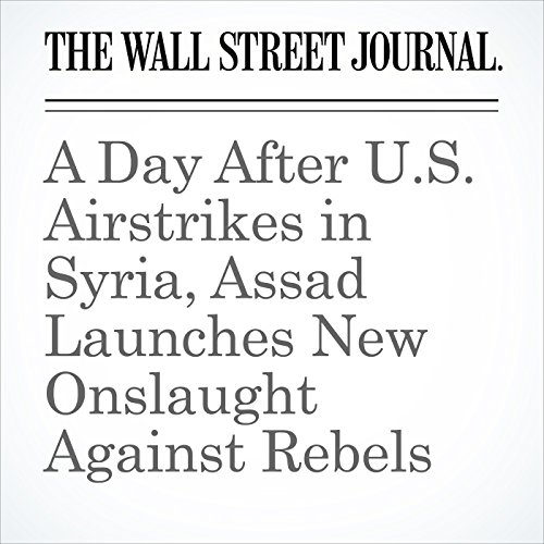 A Day After U.S. Airstrikes in Syria, Assad Launches New Onslaught Against Rebels copertina