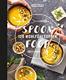 Spoonfood: 120 Wohlfühlsuppen