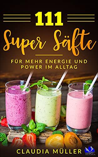111 Super Säfte : für mehr Energie und Power im Alltag