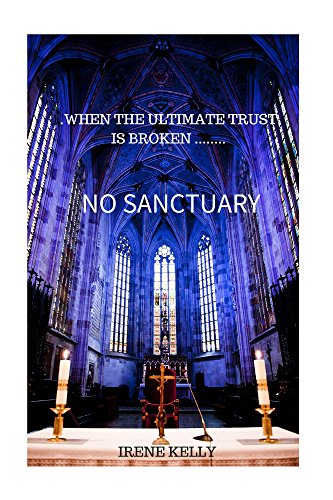 Book: No Sanctuary - When The Ultimate Trust is Broken... by Irene Kelly
