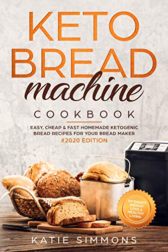 Keto Bread Machine Cookbook 2020 Easy Cheap Fast Homemade Ketogenic Bread Recipes For Your Bread Maker Intensify Weight Loss Healthy Living Kindle Edition By Simmons Katie Cookbooks Food