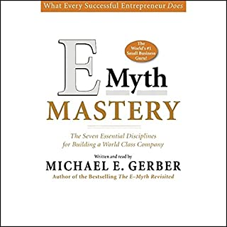 E-Myth Mastery     The Seven Essential Disciplines for Building a World Class Company              By:                                                                                                                                 Michael E. Gerber                               Narrated by:                                                                                                                                 Michael E. Gerber                      Length: 7 hrs and 29 mins     27 ratings     Overall 4.1