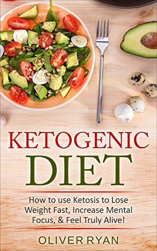 Ketogenic Diet: How to use Ketosis to Lose Weight, Increase Mental Focus, & Feel Truly Alive! + The Top 140 Recipes: (2 Bonus Books included!) (Weight ... Cookbook, Paleo.) (English Edition)