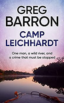 Camp Leichhardt: One man, a wild river, and a crime that must be stopped. by [Greg Barron]