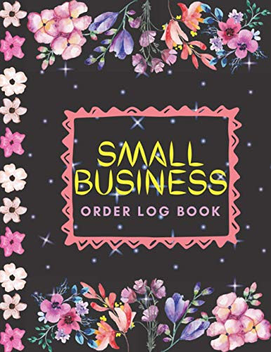 Small Business Order Log Book: Record Book to Keep Track of Customer Orders, Sales, Expenses, Product Inventory, Contact Information & Income for Online Businesses and Retail, Wholesale Store
