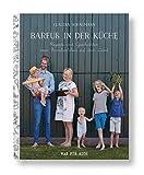 Barfuß in der Küche - Rezepte und Geschichten vom Familienleben auf dem Land