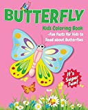 Butterfly Kids Coloring Book +Fun Facts for Kids to Read about Butterflies: Children Activity Book for Girls & Boys Age 4-8, with 30 Super Fun ... (Cool Kids Learning Animals) (Volume 17)