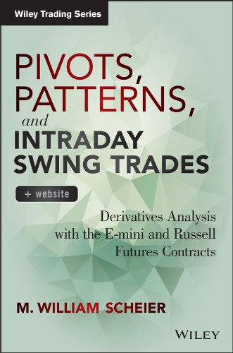 Pivots, Patterns, and Intraday Swing Trades: Derivatives Analysis with the E-mini and Russell Futures Contracts (Wiley Trading)