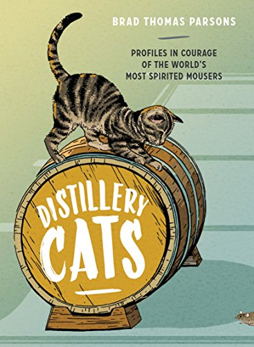 Distillery Cats: Profiles in Courage of the World's Most Spirited Mousers (English Edition)