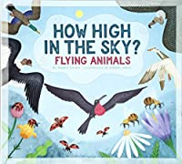 How High in the Sky?: Flying Animals (Animals Measure Up)