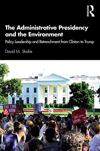 The Administrative Presidency and the Environment: Policy Leadership and Retrenchment from Clinton to Trump (English Edition)