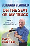Lessons Learned on the Seat of My Truck: Secrets to guide you safely down the road of life!