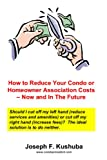 How To Reduce Your Condo Or Homeowner Association Costs - Now And In The Future Paperback – January 1, 2009 by Joseph Kushuba (Author)