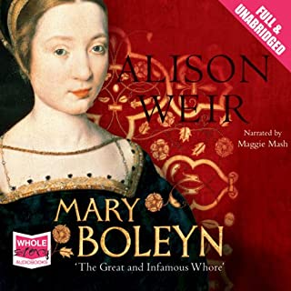 Mary Boleyn                   By:                                                                                                                                 Alison Weir                               Narrated by:                                                                                                                                 Maggie Mash                      Length: 13 hrs and 11 mins     83 ratings     Overall 4.0