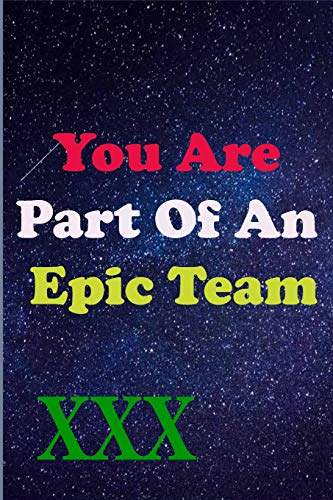 You Are Part Of An Epic Team XXX: Coworkers Gifts, Coworker Gag Book, Member, Manager, Leader , Strategic Planning, Employee, Colleague and Friends.