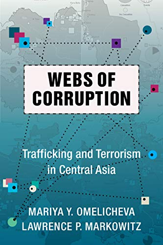 Webs of Corruption: Trafficking and Terrorism in Central Asia (Columbia Studies in Terrorism and Irregular Warfare) by [Mariya Omelicheva, Lawrence Markowitz]