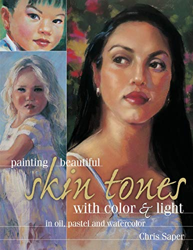 Painting Beautiful Skin Tones with Color & Light: Oil, Pastel and Watercolor
