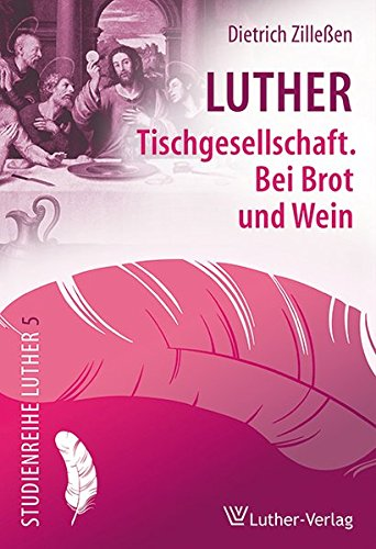 Luther: Tischgemeinschaft. Bei Brot und Wein (Studienreihe Luther)