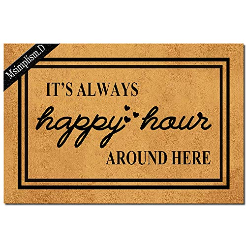 Msimplism.D Funny Doormat for Indoor Outdoor - It's Always Happy Hour Around Here Funny Front Doormat Entrance Floor Mat Non Slip Mats Indoor Outdoor Rug 23.6 in(L) by 15.7 in(W)