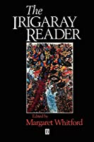 Irigaray Reader (Wiley Blackwell Readers)