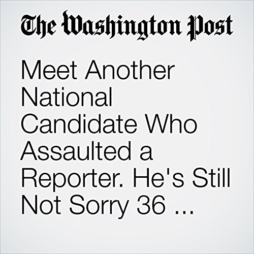 Meet Another National Candidate Who Assaulted a Reporter. He's Still Not Sorry 36 Years Later. copertina