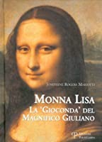 Monna Lisa: La 'gioconda' Del Magnifico Giuliano / the ' Gioconda' of the Magnificent Giuliano (I Grani)
