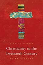Christianity in the Twentieth Century: A World History (Princeton History of Christianity)