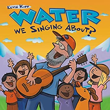 Water We Singing About?